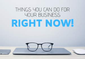Things you can do for your business right now